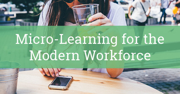 Micro Learning for the Modern Workforce Blog 600x315